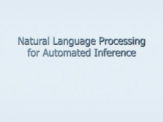 Natural Language Processing for Automated Inference
