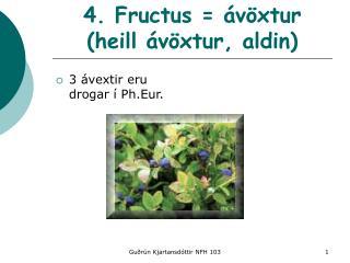 4. Fructus = �v�xtur  (heill �v�xtur, aldin)