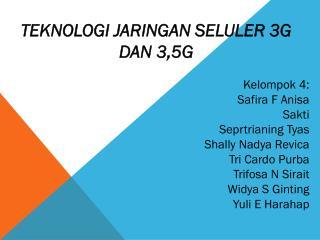 TEKNOLOGI JARINGAN SELULER 3G DAN 3,5G Kelompok 4: Safira F Anisa Sakti  Seprtrianing Tyas