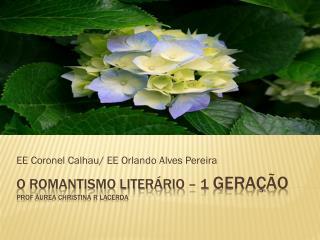 O romantismo literário – 1  Geração Prof  Áurea Christina R Lacerda