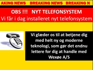 OBS !!!   NYT TELEFONSYSTEM Vi får i dag installeret nyt telefonsystem
