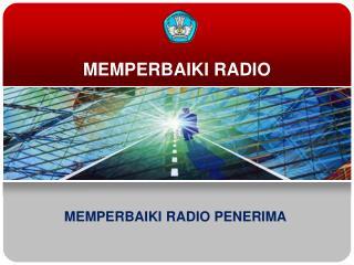 MEMPERBAIKI RADIO