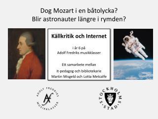 Dog Mozart i en b�tolycka? Blir astronauter l�ngre i rymden?