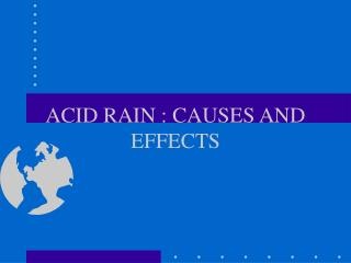 ACID RAIN : CAUSES AND EFFECTS