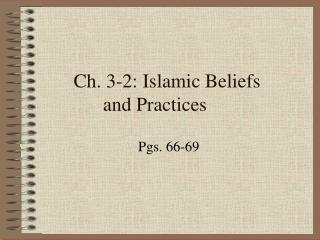 Ch. 3-2: Islamic Beliefs  and Practices