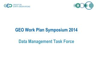 GEO Work Plan Symposium 2014 Data Management Task Force