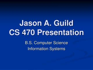 Jason A. Guild CS 470 Presentation