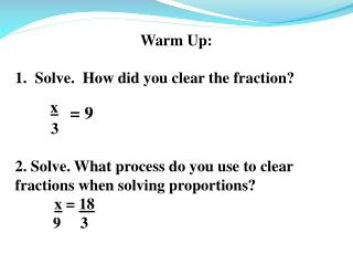 Warm Up: Solve.  How did you clear the fraction? x = 9     3