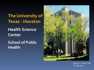 The University of  Texas - Houston Health Science Center School of Public Health