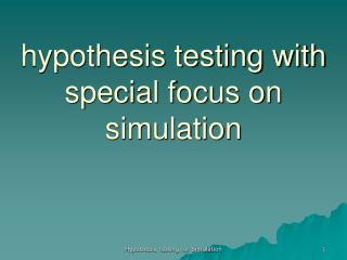 hypothesis testing with special focus on simulation