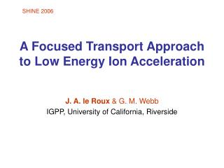 A Focused Transport Approach to Low Energy Ion Acceleration