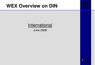 WEX Overview on DIN