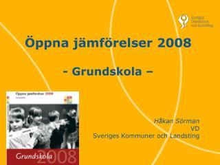Öppna jämförelser 2008 - Grundskola – Håkan Sörman VD Sveriges Kommuner och Landsting