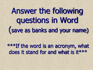 Answer the following questions in Word   ( save as banks and your name)