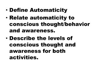 Define Automaticity Relate automaticity to conscious thought/behavior and awareness.