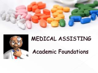 MEDICAL ASSISTING 		  Academic Foundations