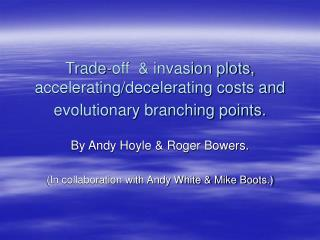 Trade-off  & invasion plots, accelerating/decelerating costs and evolutionary branching points.