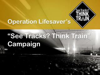"Operation Lifesaver's ""See Tracks? Think Train"" Campaign"