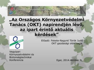 Előadó: Fekete-Nagyné Török Judit  OKT gazdasági oldal tagja        Eger, 2014.október 9.