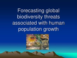 Forecasting global biodiversity threats associated with human population growth