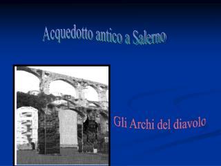 Acquedotto antico a Salerno