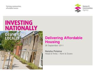 Delivering Affordable Housing 26 September 2011 Naisha Polaine Head of Area � Kent & Essex