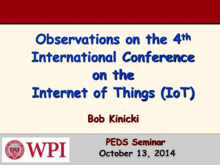Observations on the 4 th  International Conference on the Internet of Things (IoT)