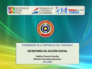 PRESIDENCIA DE LA REPÚBLICA DEL PARAGUAY  SECRETARÍA DE ACCIÓN SOCIAL Pablino Cáceres Paredes