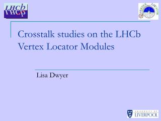 Crosstalk studies on the LHCb Vertex Locator Modules