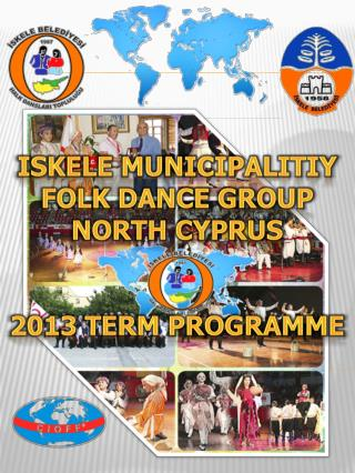 ISKELE MUNICIPALITIY FOLK DANCE GROUP NORTH CYPRUS 2013 TERM PROGRAMME
