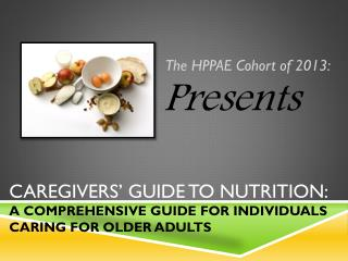 Caregivers� Guide to nutrition:  A  comprehensive guide for individuals caring for older adults