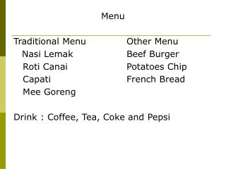 Menu  Traditional Menu 		Other Menu   	Nasi Lemak			Beef Burger    Roti Canai 			Potatoes Chip