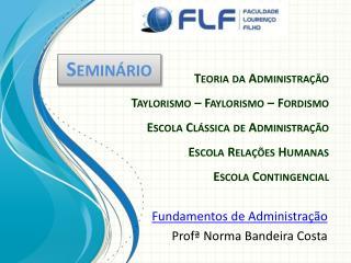Fundamentos de Administração Profª Norma Bandeira Costa