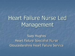 Heart Failure Nurse Led Management