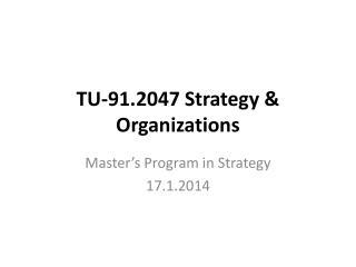 TU-91.2047  Strategy  &  Organizations