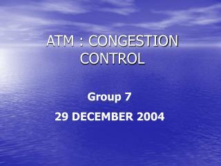 ATM : CONGESTION CONTROL