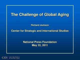 The Challenge of Global Aging Richard  Jackson Center for Strategic and International Studies