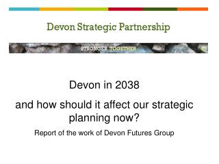 Devon in 2038  and how should it affect our strategic planning now?