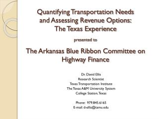Dr. David Ellis Research Scientist Texas Transportation Institute The Texas A&M University System