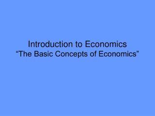 "Introduction to Economics ""The Basic Concepts of Economics"""