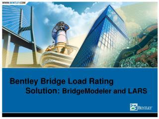 Bentley Bridge Load Rating   Solution: BridgeModeler and LARS