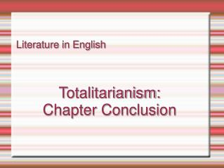 Literature in English Totalitarianism: Chapter Conclusion