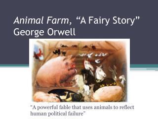 "Animal Farm, "" A Fairy Story"" George Orwell"