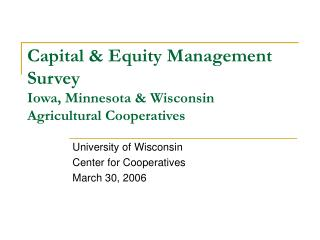 Capital & Equity Management Survey Iowa, Minnesota & Wisconsin Agricultural Cooperatives