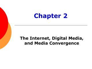 The Internet, Digital Media, and Media Convergence