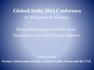 Globoil India 2014 Conference     26-28 September, Mumbai. Recent Developments in West Asia: