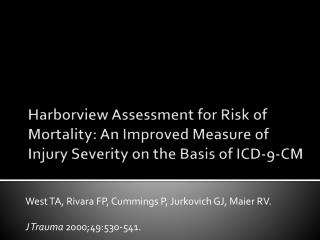 West TA, Rivara FP, Cummings P, Jurkovich GJ, Maier RV. J Trauma  2000;49:530-541.