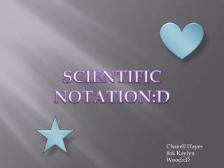 SCIENTIFIC NOTATION:D