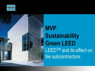 MVP  Sustainability Green LEED LEEDTM and its effect on tile subcontractors