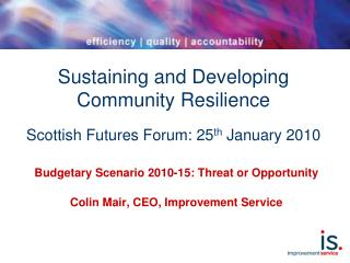 Sustaining and Developing Community Resilience Scottish Futures Forum: 25 th  January 2010